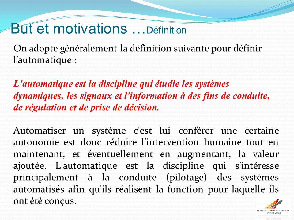 But et motivations … Définition On adopte généralement la définition suivante pour définir l'automatique : L'automatique est la discipline qui étudie