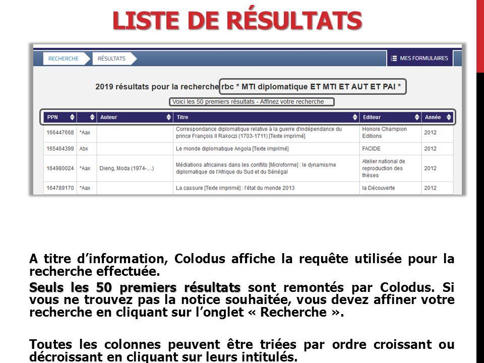 LISTE DE RÉSULTATS A titre d'information, Colodus affiche la requête utilisée pour la recherche effectuée.