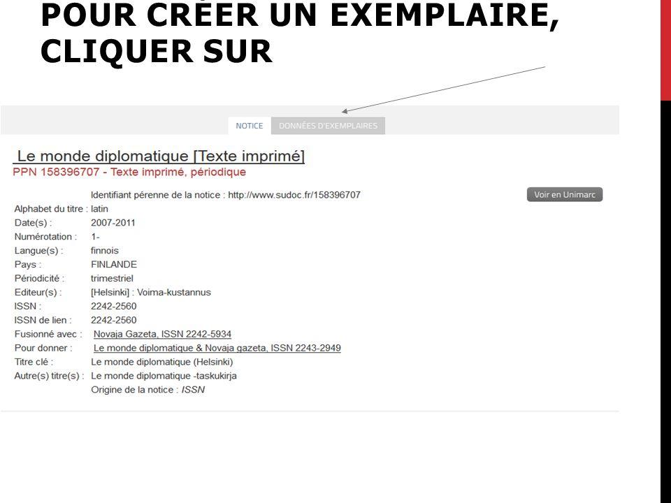 CRÉATION D'UN EXEMPLAIRE POUR CRÉER UN EXEMPLAIRE, CLIQUER SUR
