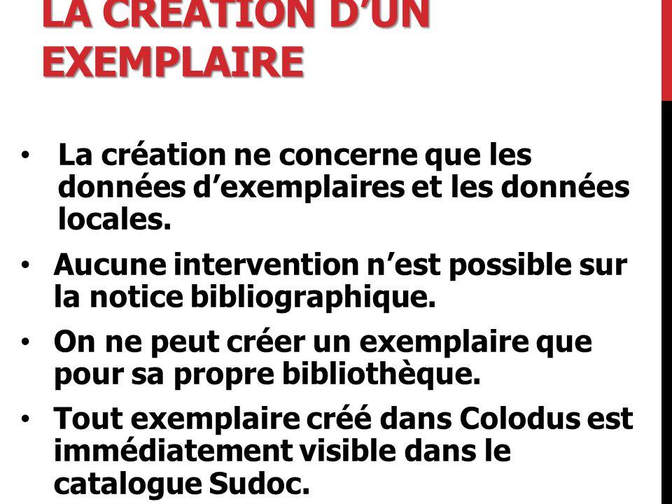 LA CRÉATION D'UN EXEMPLAIRE La création ne concerne que les données d'exemplaires et les données locales.