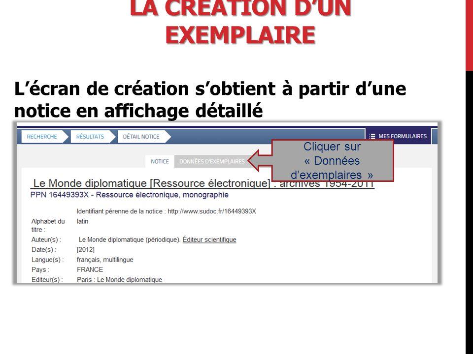 LA CRÉATION D'UN EXEMPLAIRE L'écran de création s'obtient à partir d'une notice en affichage détaillé Cliquer sur « Données d'exemplaires »