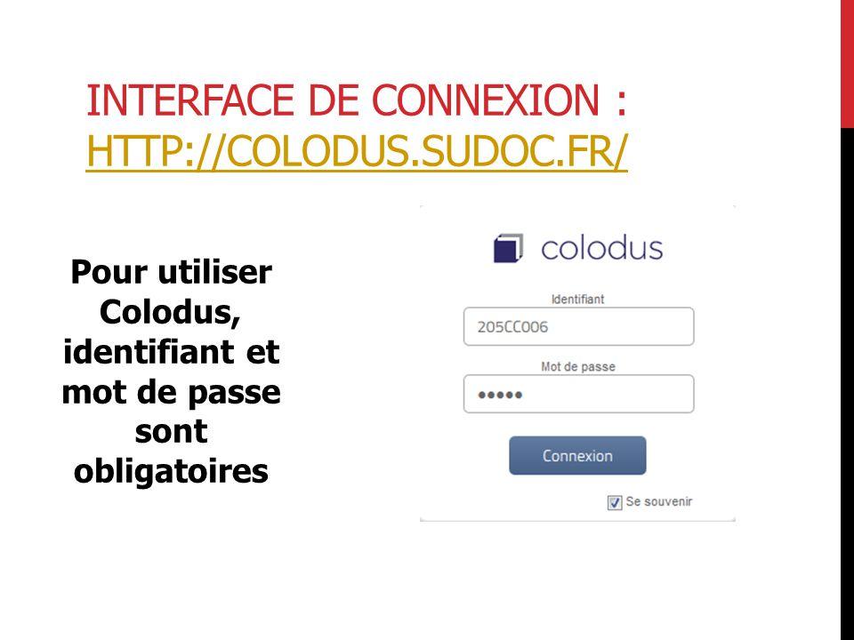 Pour utiliser Colodus, identifiant et mot de passe sont obligatoires INTERFACE DE CONNEXION : HTTP://COLODUS.SUDOC.FR/ HTTP://COLODUS.SUDOC.FR/