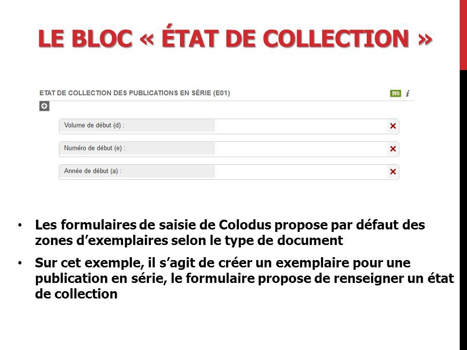 LE BLOC « ÉTAT DE COLLECTION » Les formulaires de saisie de Colodus propose par défaut des zones d'exemplaires selon le type de document Sur cet exemple, il s'agit de créer un exemplaire pour une publication en série, le formulaire propose de renseigner un état de collection