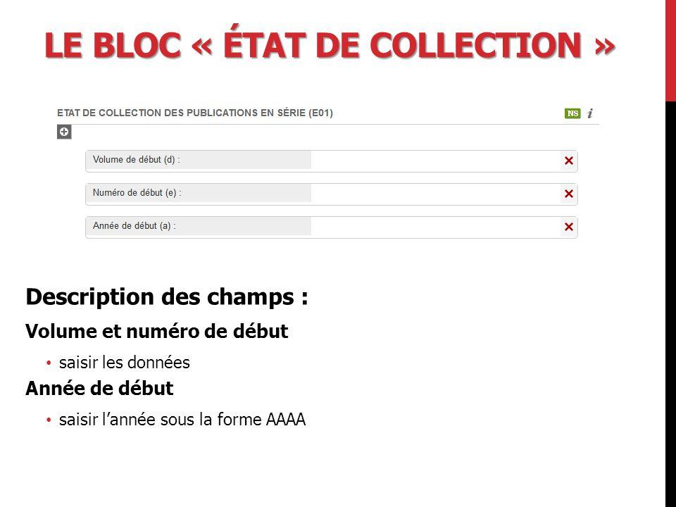 LE BLOC « ÉTAT DE COLLECTION » Description des champs : Volume et numéro de début saisir les données Année de début saisir l'année sous la forme AAAA