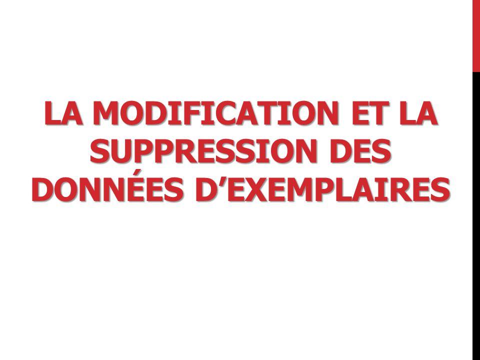 LA MODIFICATION ET LA SUPPRESSION DES DONNÉES D'EXEMPLAIRES