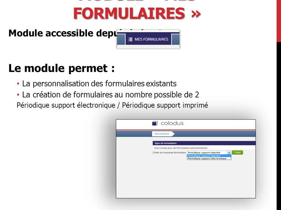 MODULE « MES FORMULAIRES » Module accessible depuis le bouton Le module permet : La personnalisation des formulaires existants La création de formulaires au nombre possible de 2 Périodique support électronique / Périodique support imprimé