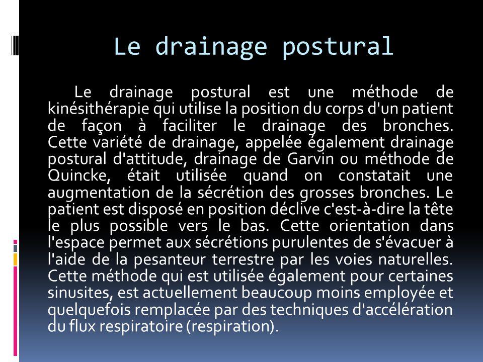 Le drainage postural Le drainage postural est une méthode de kinésithérapie qui utilise la position du corps d'un patient de façon à faciliter le drai