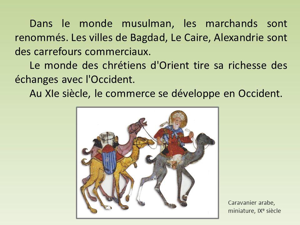 Dans le monde musulman, les marchands sont renommés. Les villes de Bagdad, Le Caire, Alexandrie sont des carrefours commerciaux. Le monde des chrétien