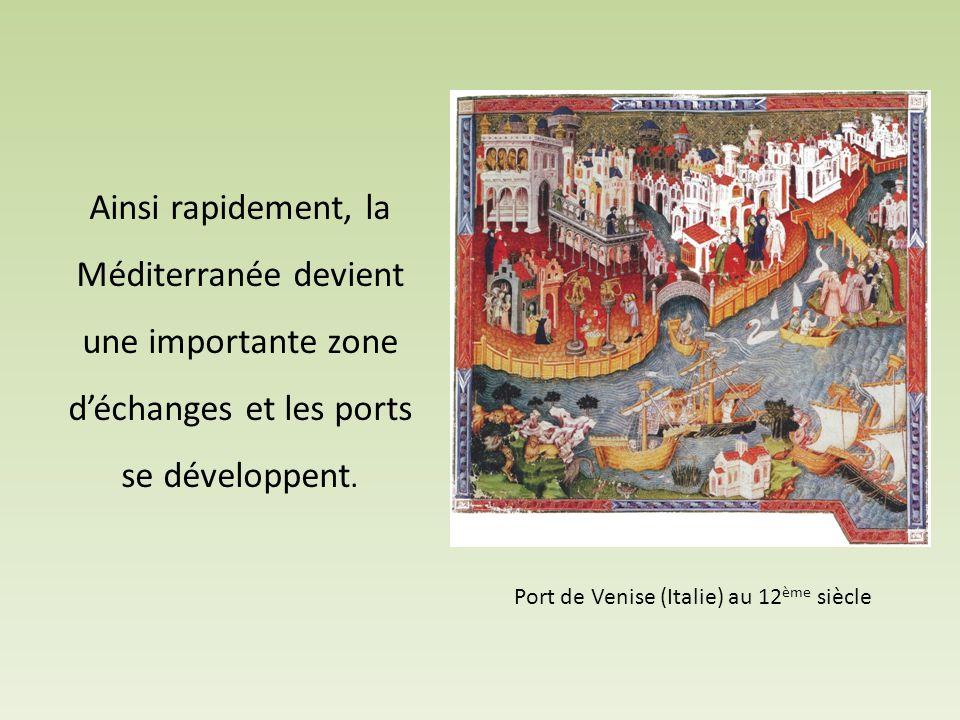 Ainsi rapidement, la Méditerranée devient une importante zone d'échanges et les ports se développent. Port de Venise (Italie) au 12 ème siècle