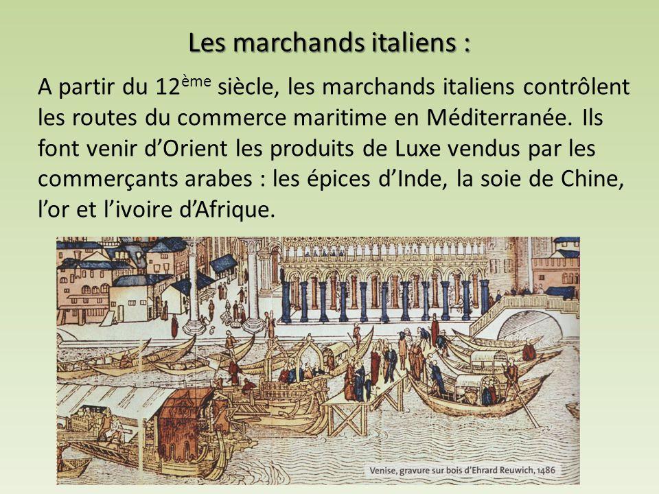 Les marchands italiens : A partir du 12 ème siècle, les marchands italiens contrôlent les routes du commerce maritime en Méditerranée. Ils font venir