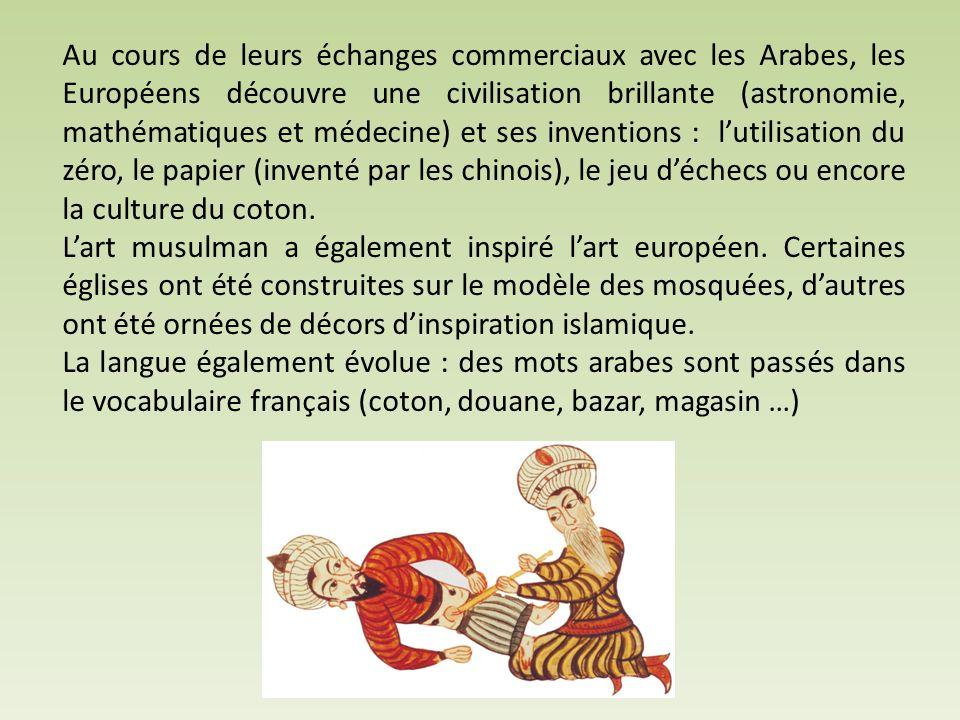 Au cours de leurs échanges commerciaux avec les Arabes, les Européens découvre une civilisation brillante (astronomie, mathématiques et médecine) et s