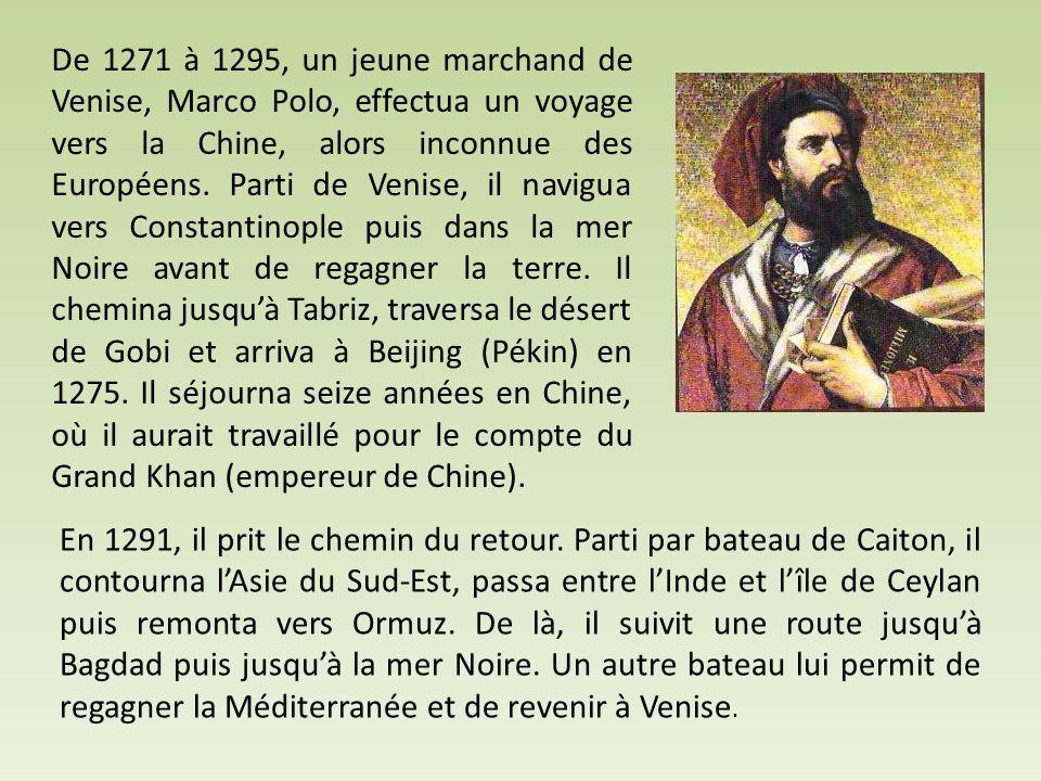 De 1271 à 1295, un jeune marchand de Venise, Marco Polo, effectua un voyage vers la Chine, alors inconnue des Européens. Parti de Venise, il navigua v