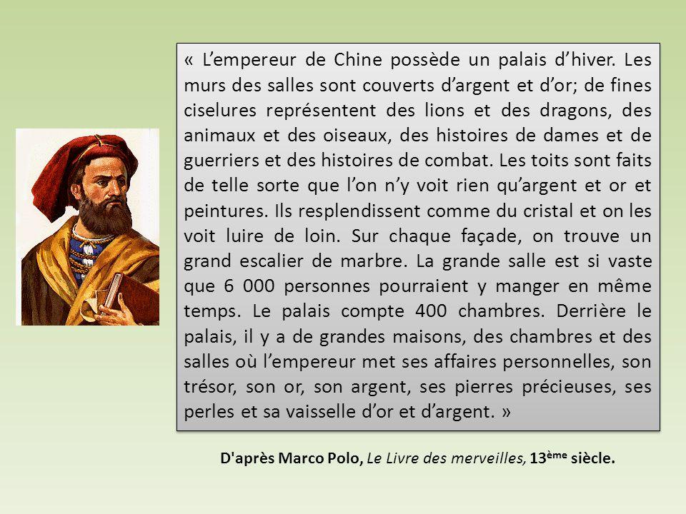 « L'empereur de Chine possède un palais d'hiver. Les murs des salles sont couverts d'argent et d'or; de fines ciselures représentent des lions et des