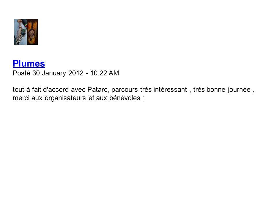 Plumes Posté 30 January 2012 - 10:22 AM tout à fait d accord avec Patarc, parcours trés intéressant, trés bonne journée, merci aux organisateurs et aux bénévoles ;