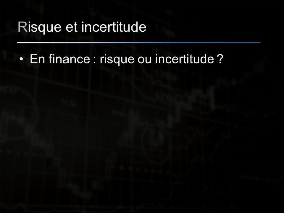 Risque et incertitude En finance : risque ou incertitude