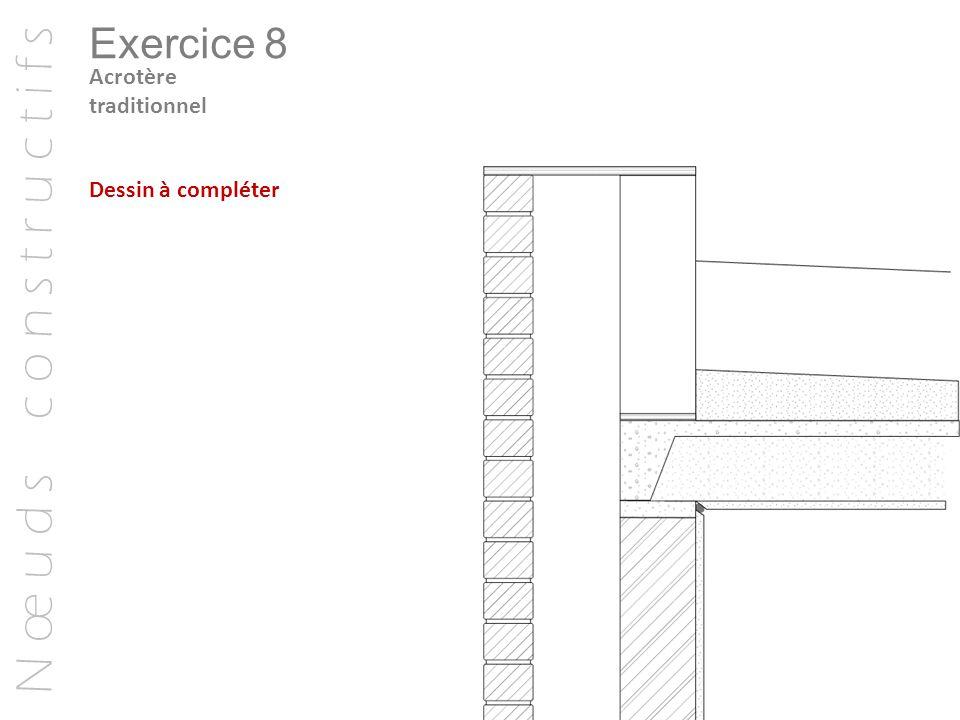 N œ u d s c o n s t r u c t i f s Exercice 8 Acrotère traditionnel Dessin à compléter