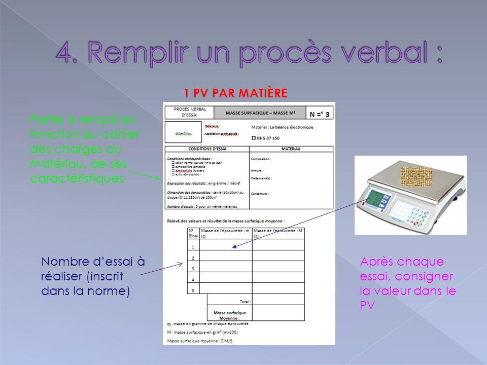 Partie à remplir en fonction du cahier des charges du matériau, de ses caractéristiques Après chaque essai, consigner la valeur dans le PV Nombre d'essai à réaliser (inscrit dans la norme) 1 PV PAR MATIÈRE