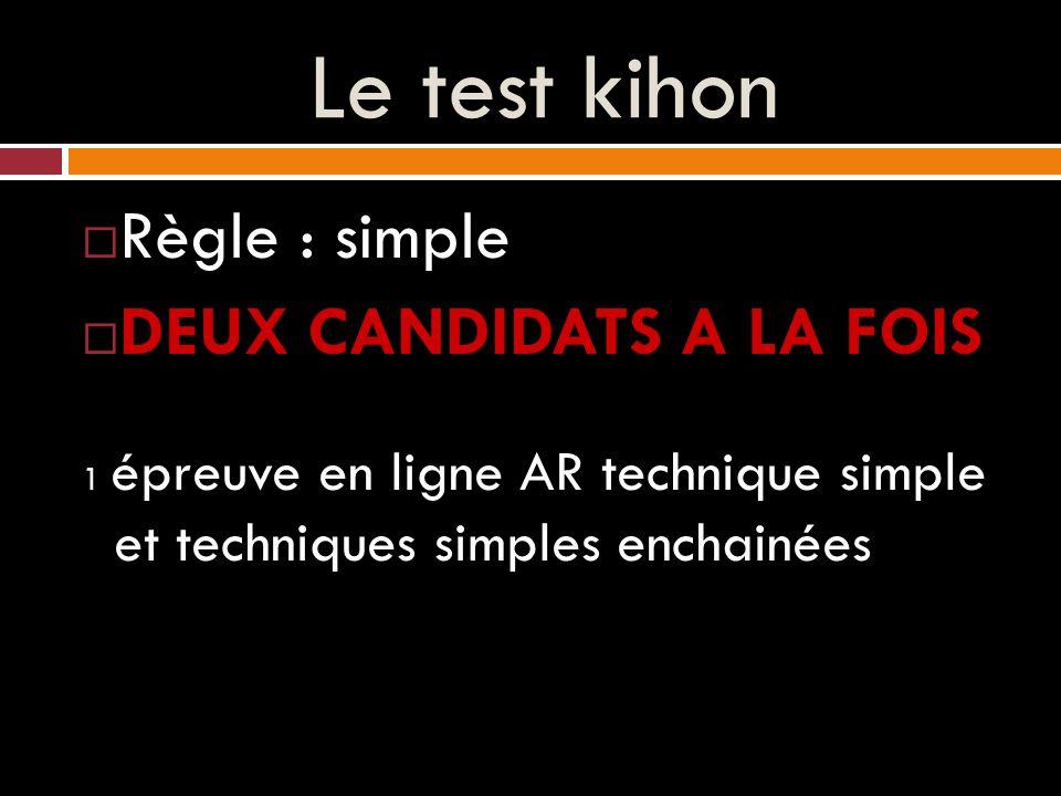 Le test kihon  Règle : simple  DEUX CANDIDATS A LA FOIS 1 épreuve en ligne AR technique simple et techniques simples enchainées