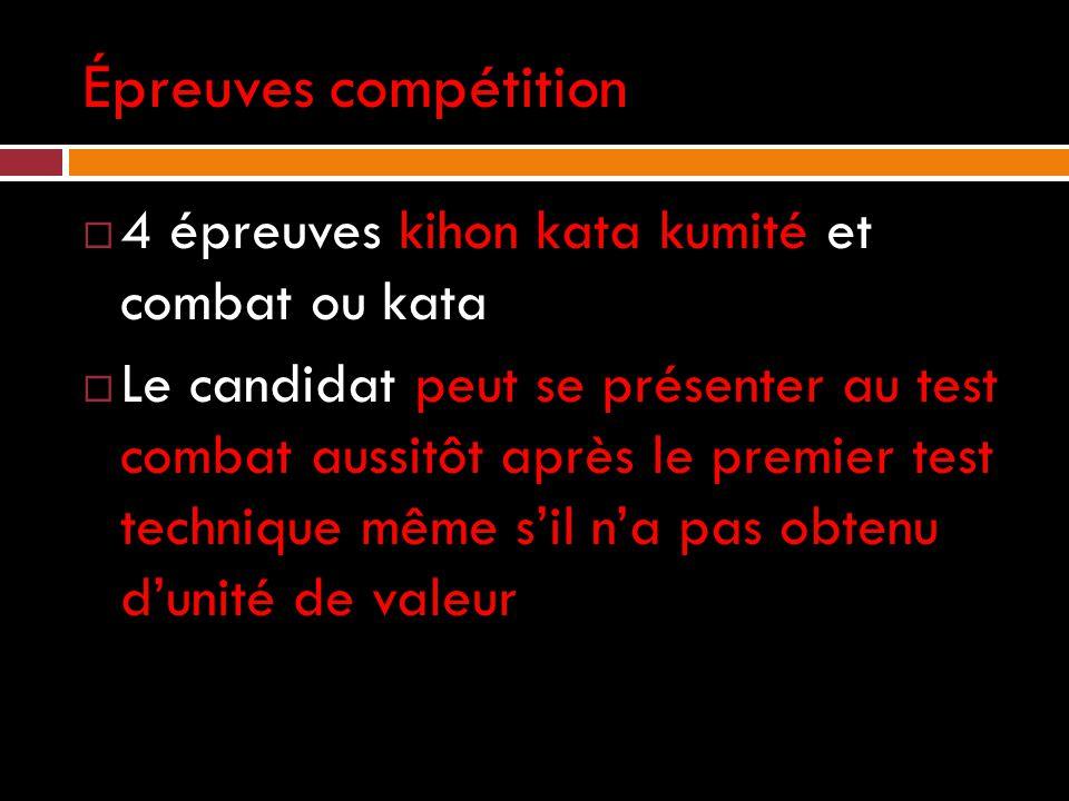 Épreuves compétition  4 épreuves kihon kata kumité et combat ou kata  Le candidat peut se présenter au test combat aussitôt après le premier test technique même s'il n'a pas obtenu d'unité de valeur