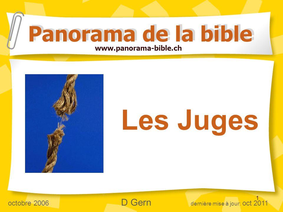 1 Les Juges Panorama de la bible www.panorama-bible.ch octobre 2006 D Gern dernière mise à jour: oct 2011