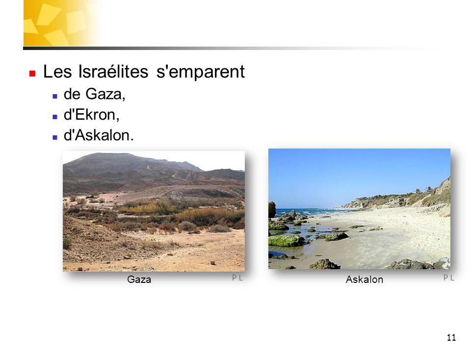 11 Les Israélites s'emparent de Gaza, d'Ekron, d'Askalon. Askalon P L Gaza P L
