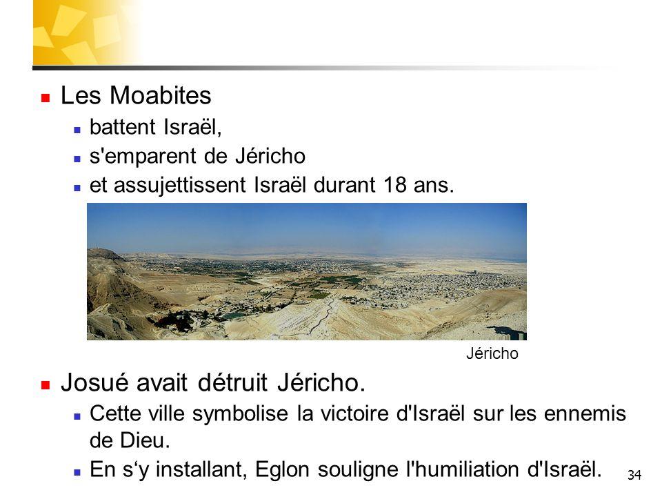 34 Les Moabites battent Israël, s'emparent de Jéricho et assujettissent Israël durant 18 ans. Josué avait détruit Jéricho. Cette ville symbolise la vi