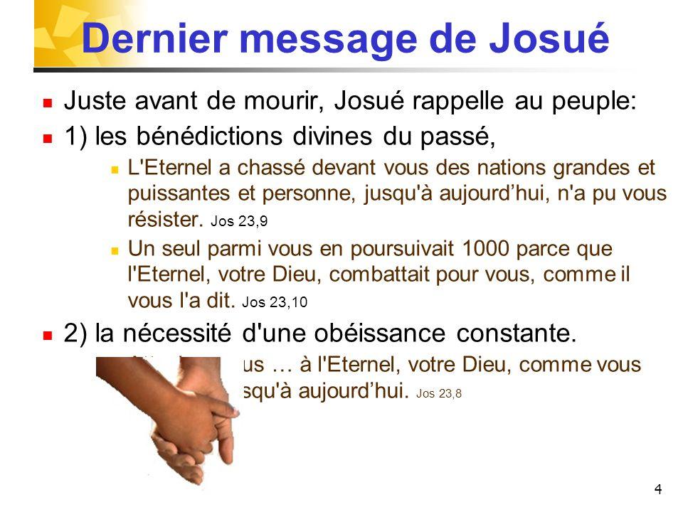4 Dernier message de Josué Juste avant de mourir, Josué rappelle au peuple: 1) les bénédictions divines du passé, L'Eternel a chassé devant vous des n
