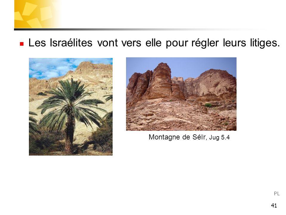 41 Les Israélites vont vers elle pour régler leurs litiges. Montagne de Séïr, Jug 5.4 PL