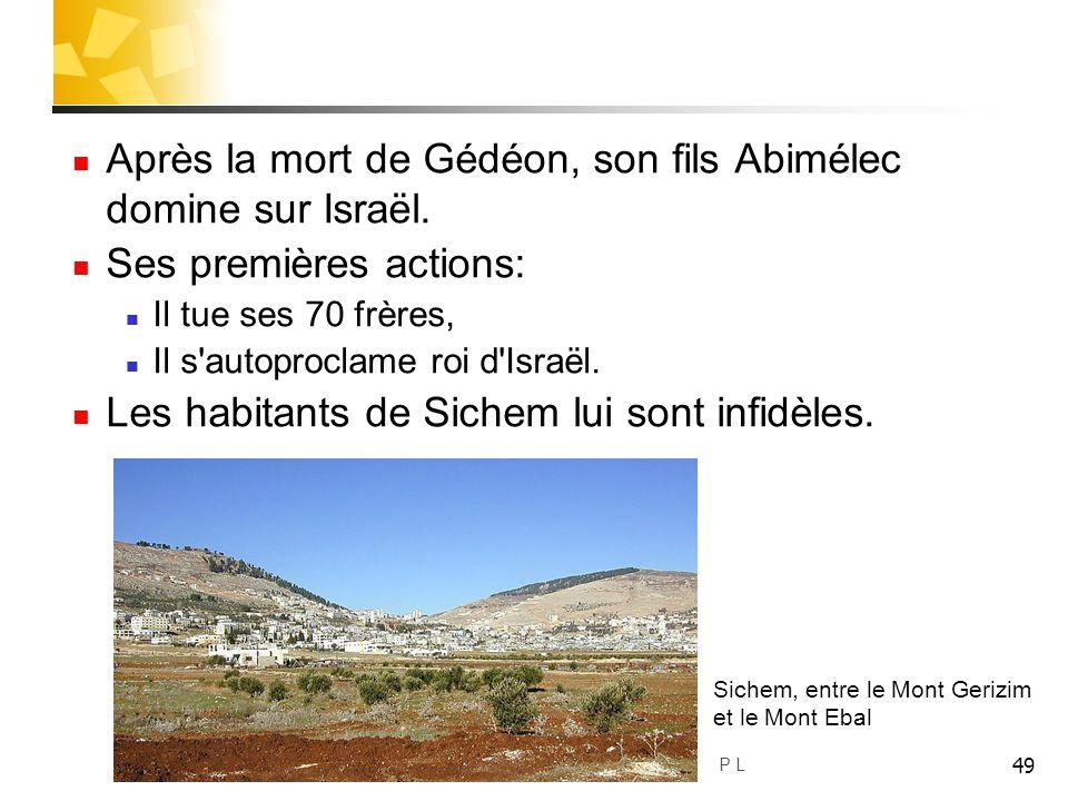 49 Après la mort de Gédéon, son fils Abimélec domine sur Israël. Ses premières actions: Il tue ses 70 frères, Il s'autoproclame roi d'Israël. Les habi