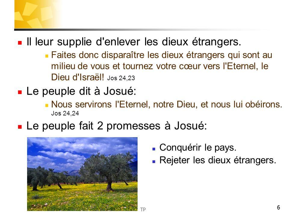 7 On voit dans ces histoires des Juges le peu d énergie du peuple pour accomplir ces 2 promesses.