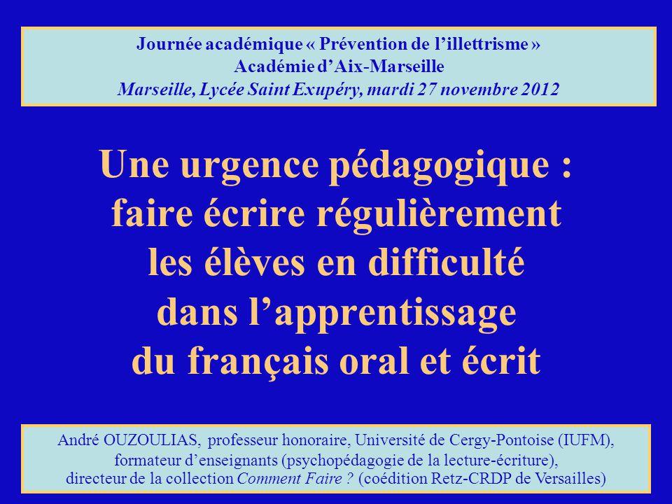 Une urgence pédagogique : faire écrire régulièrement les élèves en difficulté dans l'apprentissage du français oral et écrit André OUZOULIAS, professe