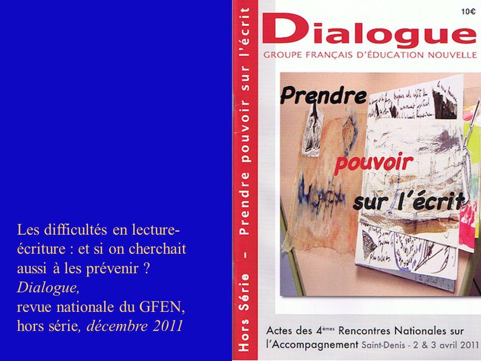 Les difficultés en lecture- écriture : et si on cherchait aussi à les prévenir ? Dialogue, revue nationale du GFEN, hors série, décembre 2011