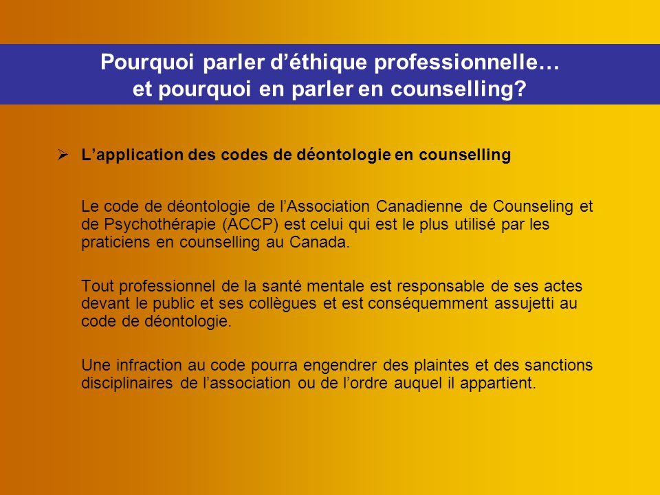  L'application des codes de déontologie en counselling Le code de déontologie de l'Association Canadienne de Counseling et de Psychothérapie (ACCP) e