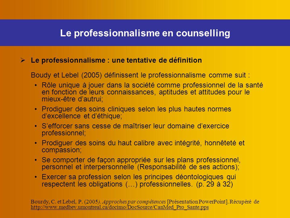 Le professionnalisme en counselling  Le professionnalisme : une tentative de définition Boudy et Lebel (2005) définissent le professionnalisme comme