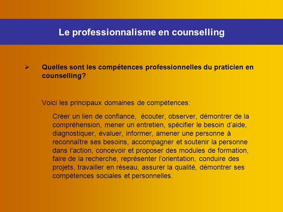  Quelles sont les compétences professionnelles du praticien en counselling? Voici les principaux domaines de compétences: Créer un lien de confiance,