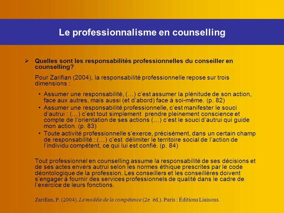  Quelles sont les responsabilités professionnelles du conseiller en counselling? Pour Zarifian (2004), la responsabilité professionnelle repose sur t