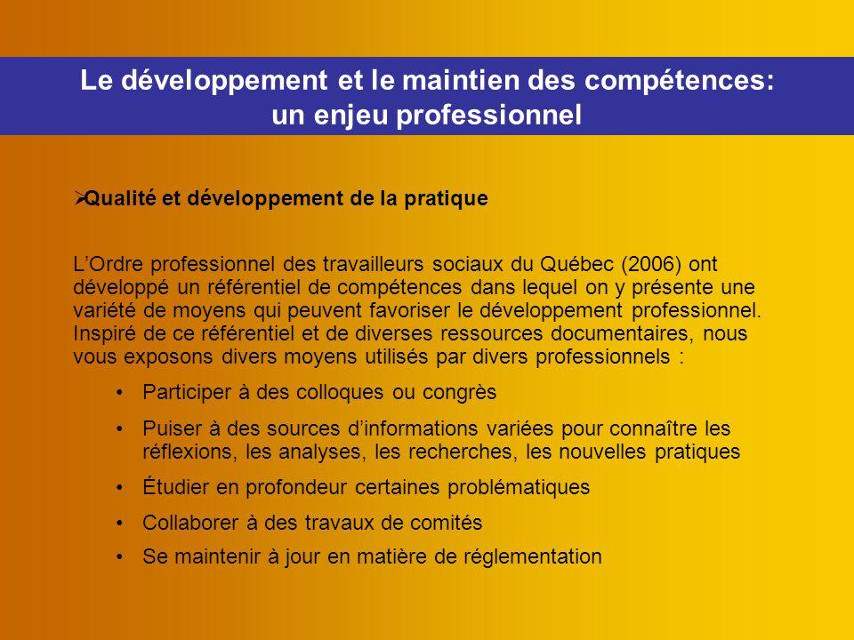  Qualité et développement de la pratique L'Ordre professionnel des travailleurs sociaux du Québec (2006) ont développé un référentiel de compétences