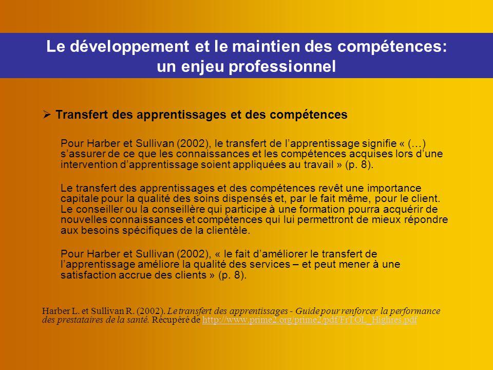  Transfert des apprentissages et des compétences Pour Harber et Sullivan (2002), le transfert de l'apprentissage signifie « (…) s'assurer de ce que l