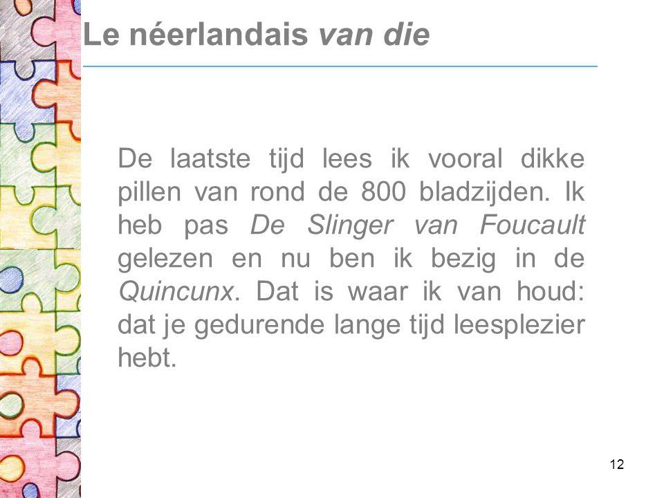 12 Le néerlandais van die De laatste tijd lees ik vooral dikke pillen van rond de 800 bladzijden.