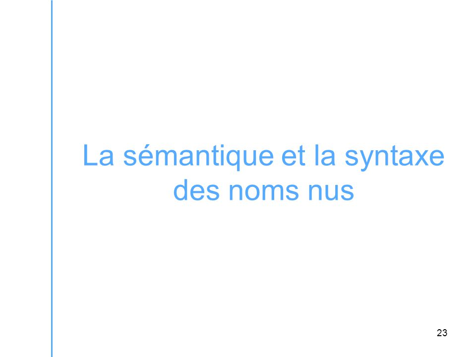 23 La sémantique et la syntaxe des noms nus