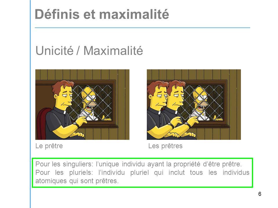 6 Unicité / Maximalité Le prêtreLes prêtres Pour les singuliers: l'unique individu ayant la propriété d'être prêtre.