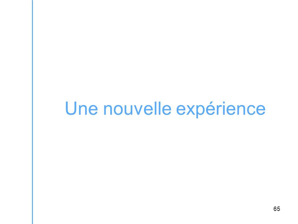 65 Une nouvelle expérience