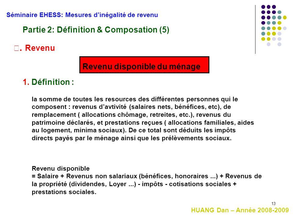 13 Revenu disponible = Salaire + Revenus non salariaux (bénéfices, honoraires...) + Revenus de la propriété (dividendes, Loyer...) - impôts - cotisati