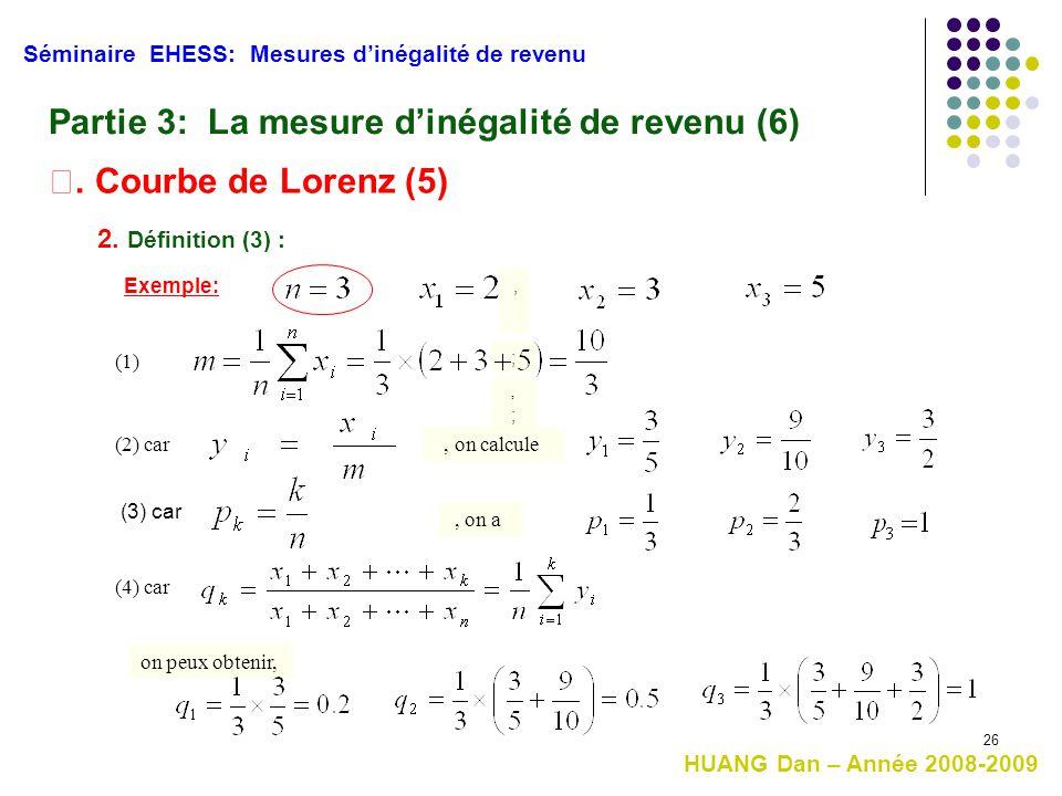 26 Séminaire EHESS: Mesures d'inégalité de revenu Partie 3: La mesure d'inégalité de revenu (6) Ⅰ. Courbe de Lorenz (5) 2. Définition (3) : Exemple: ;