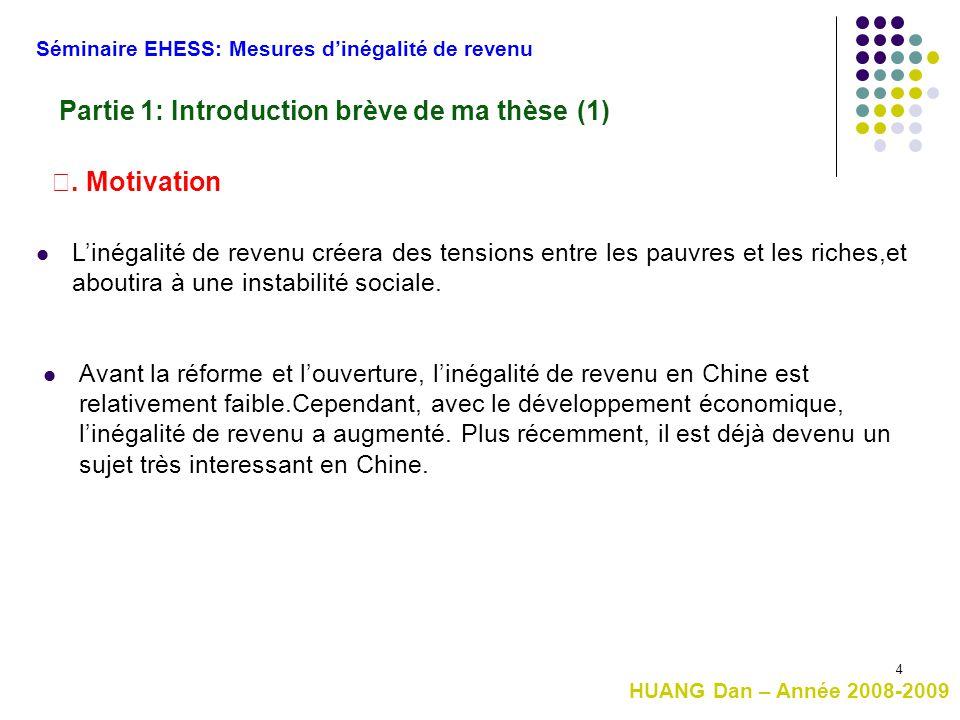 4 Partie 1: Introduction brève de ma thèse (1) Séminaire EHESS: Mesures d'inégalité de revenu HUANG Dan – Année 2008-2009 Ⅰ. Motivation L'inégalité de
