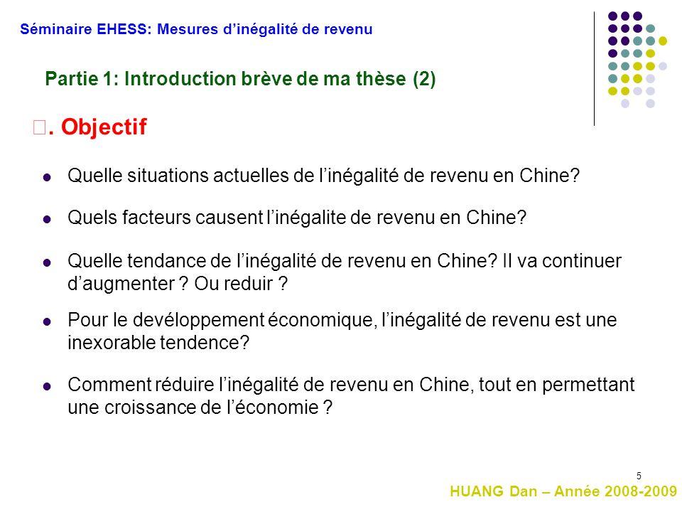 5 Partie 1: Introduction brève de ma thèse (2) Séminaire EHESS: Mesures d'inégalité de revenu HUANG Dan – Année 2008-2009 Ⅱ. Objectif Quelle situation
