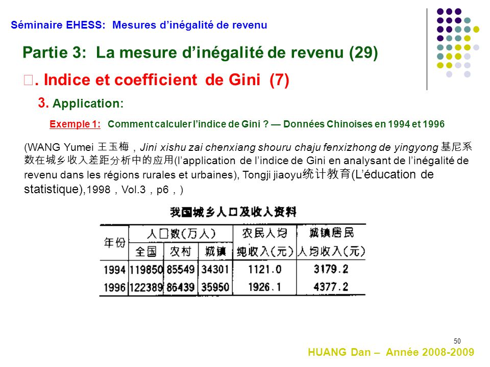 50 Séminaire EHESS: Mesures d'inégalité de revenu Partie 3: La mesure d'inégalité de revenu (29) Ⅱ. Indice et coefficient de Gini (7) 3. Application: