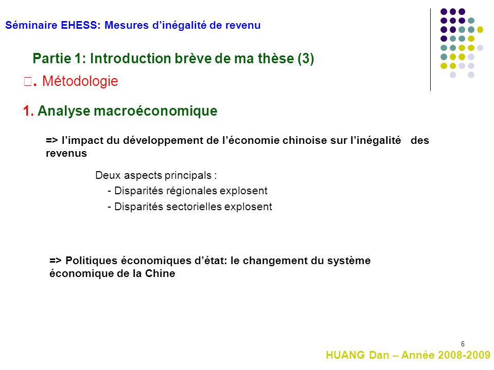 6 Ⅲ. Métodologie Séminaire EHESS: Mesures d'inégalité de revenu Partie 1: Introduction brève de ma thèse (3) 1. Analyse macroéconomique => l'impact du