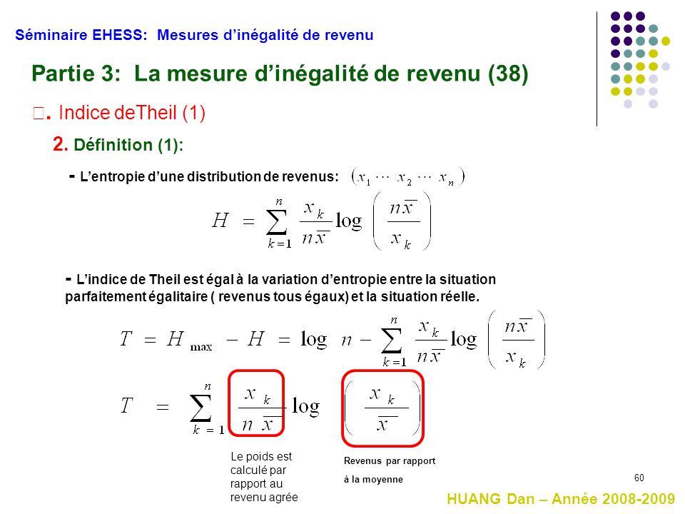 60 Séminaire EHESS: Mesures d'inégalité de revenu Partie 3: La mesure d'inégalité de revenu (38) Ⅲ. Indice deTheil (1) 2. Définition (1): - L'entropie