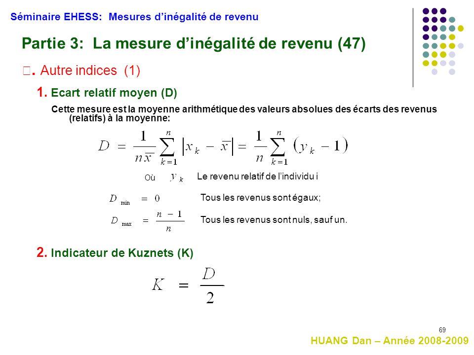 69 Séminaire EHESS: Mesures d'inégalité de revenu Partie 3: La mesure d'inégalité de revenu (47) Ⅳ. Autre indices (1) 1. Ecart relatif moyen (D) Cette